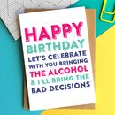 Birthday Alcohol And Bad Decisions Greetings Cards
