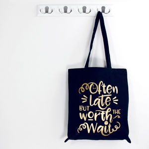 'Often Late But Worth The Wait' Tote Bag