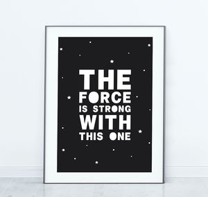 'The Force Is Strong With This One' Print