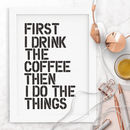 'First I Drink The Coffee' Black White Typography Print