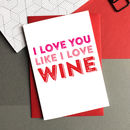 I Love You Like I Love Wine Card