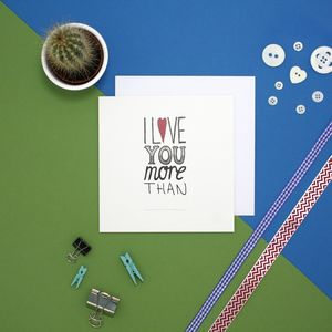 'I Love You More Than' Greetings Card - cards & wrap