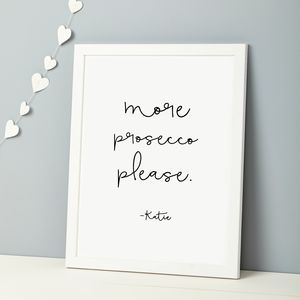 Personalised 'More Prosecco Please.' Print
