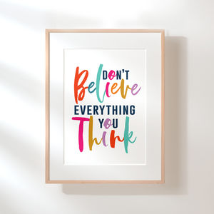 Don't Believe Everything You Think Typography Print