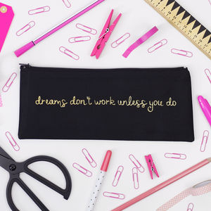 'Dreams Don't Work Unless You Do' Pencil Case