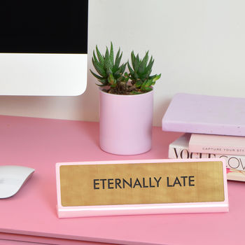 Eternally Late Desk Plate Sign