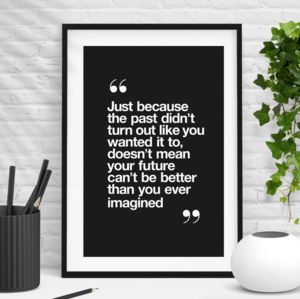 'Better Than You Imagined' Black And White Print