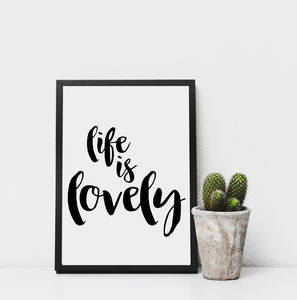 'Life Is Lovely' Monochrome Print