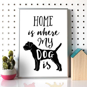 'Home Is Where My Dog Is' Dog Quote Print - shop by subject