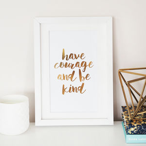'Have Courage And Be Kind' Foil Wall Art Print - personalised