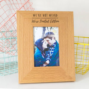 'We're Not Weird, We're Limited Edition' Photo Frame - winter sale