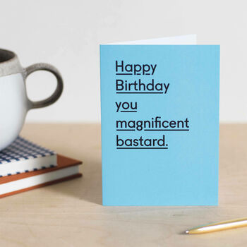 'You Magnificent Bastard' Funny Birthday Card For Dad