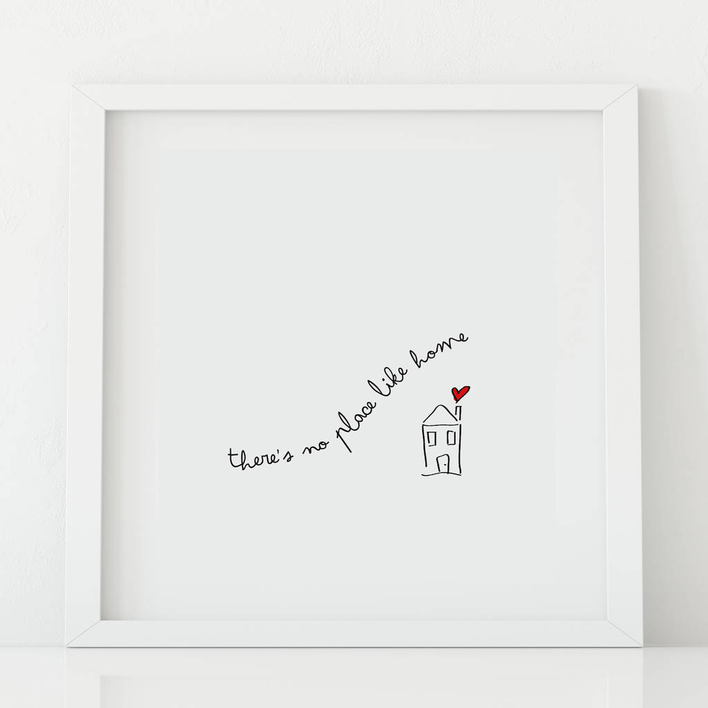 'Theres No Place Like Home' Print