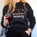 When They Whine Mummy Wines Jumper