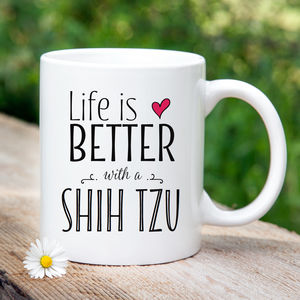 'Life Is Better With A Shih Tzu' Mug - home accessories