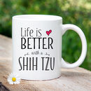 'Life Is Better With A Shih Tzu' Mug