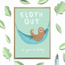 'Sloth Out' Birthday Card