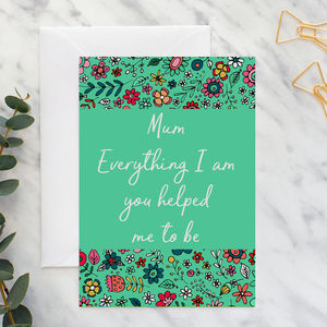 'Everything I Am' Mother's Day Card A5