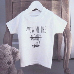 'Show Me The Milk' T Shirt - gifts for babies