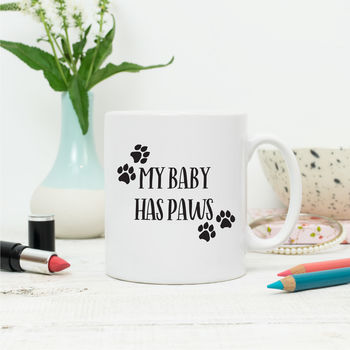 My Baby Has Paws Mug For Dog Or Cat Mums