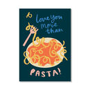 Love You More Than Pasta Print, Unframed