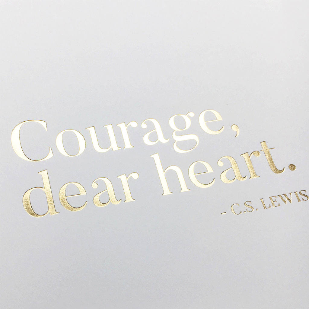 Courage, Dear Heart Gold Foil Print