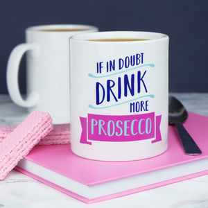 If In Doubt, Drink More Prosecco Mug