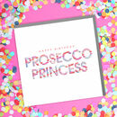 Prosecco Princess Birthday Card