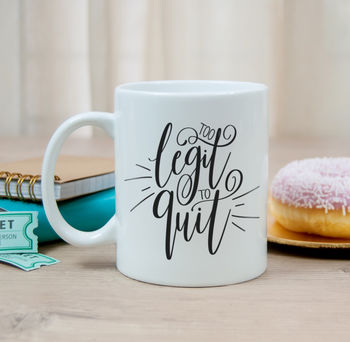 Hand Lettered 'Too Legit To Quit' Inspirational Mug