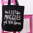 'Don't Let The Muggles Get You Down' Tote Bag