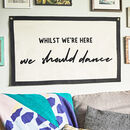 We Should Dance Handmade Fabric Wall Hanging
