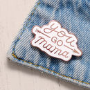 'You Go Mama' Enamel Pin