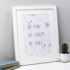 'Be Fun Be Crazy Be Free' Print - posters & prints