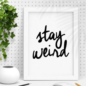 'Stay Weird' Black And White Typography Print Wall Art