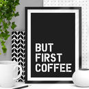 But First Coffee Black And White Typography Print