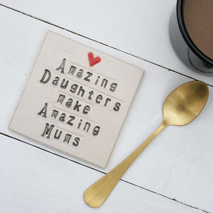 Amazing Daughters Make Amazing Mums Coaster