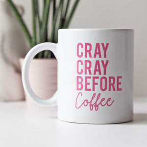 Cray Cray Before Coffee Funny Mug Gift - dining room