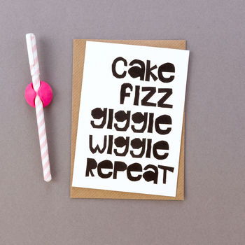 'Cake Fizz Giggle Wiggle Repeat' Birthday Card