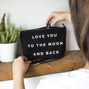 Love You To The Moon And Back Make Up Bag