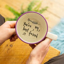 You're My Best Friend Handmade Hidden Message Cup
