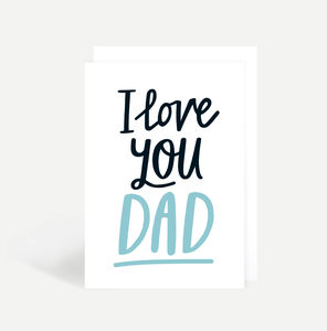 'I Love You Dad' Father's Day Card