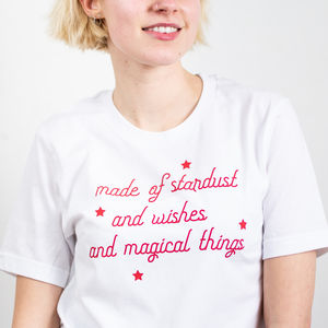 'Made Of Stardust, Wishes And Magical Things' T Shirt