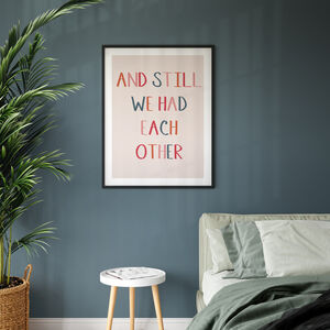 And Still We Had Each Other Typographic Giclee Print