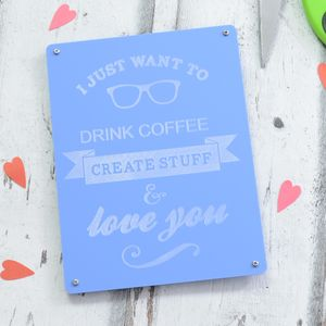 Drink Coffee And Create Stuff Engraved Sign - signs