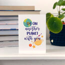 Romantic Anniversary Card 'I'm On Another Planet…'