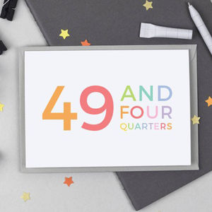 50th Birthday Card '49 And Four Quarters' - birthday cards