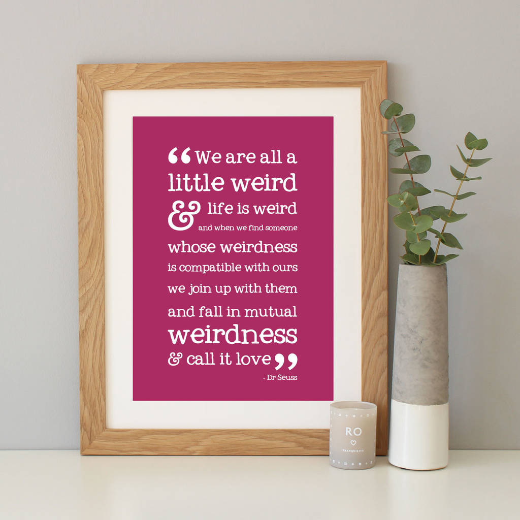 Dr Seuss We Are All A Little Weird Print By Hope And Love