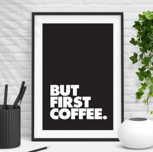 'But First Coffee' Black And White Typography Print