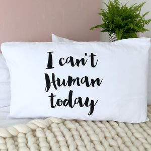 'I Can't Human Today' Funny Pillowcase - bed, bath & table linen