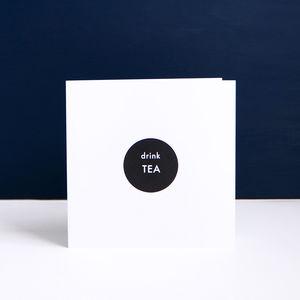'drink TEA' Monochrome Greetings Card Or Invitation